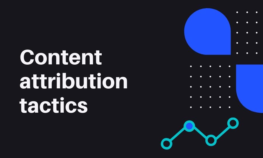 Content attribution tactics