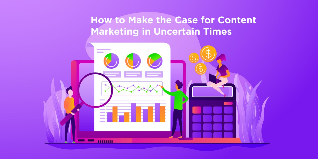 making the case for content in uncertain times