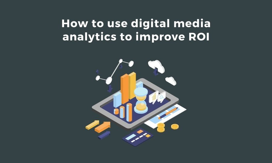 how to use digital media analytics to improve roi