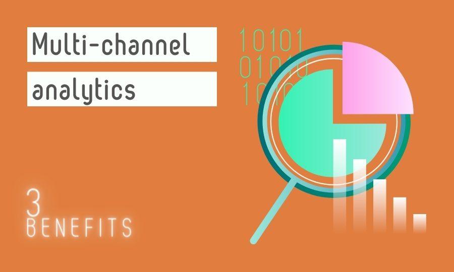 benefits of multi channel analytics