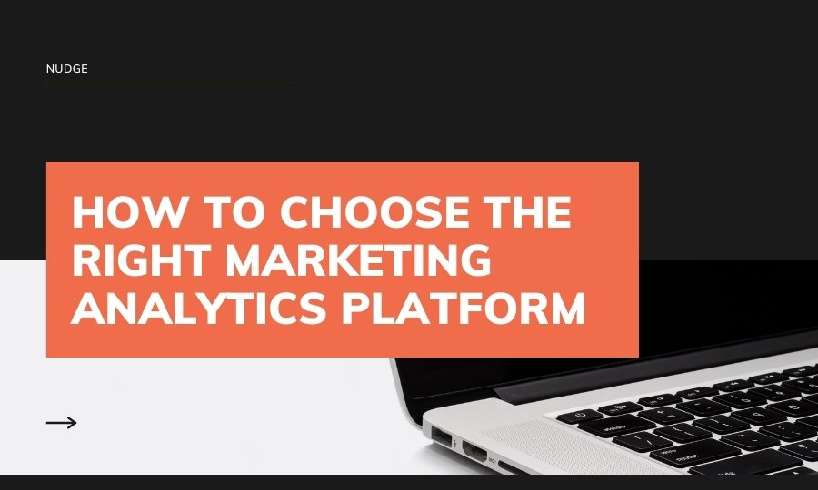 How to choose the right marketing analytics platform