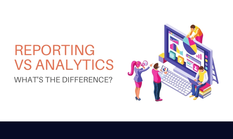 Reporting vs analytics, what's the difference?
