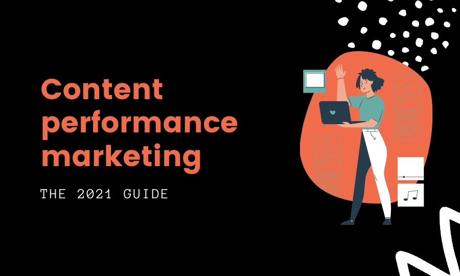 2021 guide to content performance marketing
